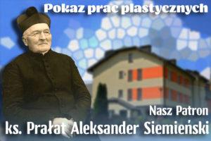 """Pokaz prac """"Nasz patron – ks.Prałat Aleksander Siemieński"""""""